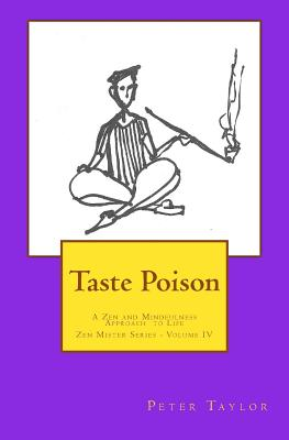 Taste Poison: A Zen and Mindfulness Approach to Life by Peter Taylor
