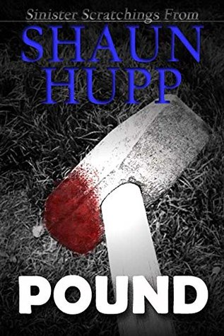 Pound: An Extreme Horror Tale of Sex, Blood, & Fast Food by Shaun Hupp