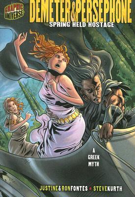 Demeter & Persephone: Spring Held Hostage a Greek Myth by Steve Kurth, Ron Fontes, Justine Korman Fontes