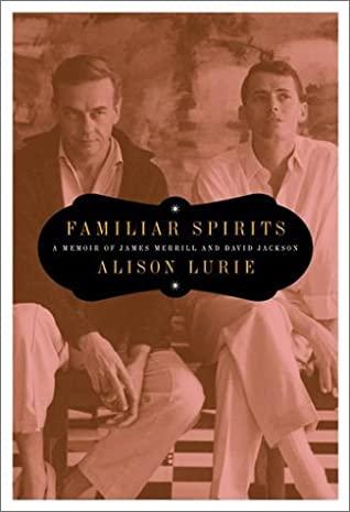 Familiar Spirits: A Memoir of James Merrill and David Jackson by Alison Lurie