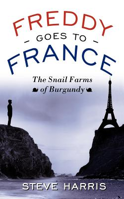 Freddy Goes to France: The Snail Farms of Burgundy by Steve Harris