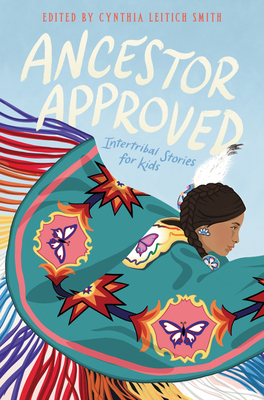 Ancestor Approved: Intertribal Stories for Kids by Cynthia L. Smith