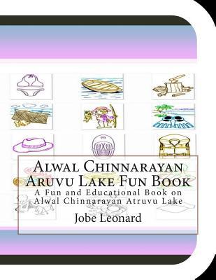 Alwal Chinnarayan Aruvu Lake Fun Book: A Fun and Educational Book on Alwal Chinnarayan Atruvu Lake by Jobe Leonard