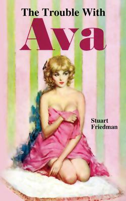 The Trouble with Ava by Stuart Friedman