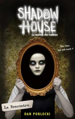Shadow House - La Maison Des Ombres - Tome 1 - La Rencontre by Dan Poblocki