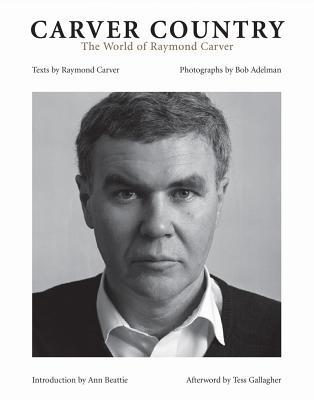 Carver Country: The World of Raymond Carver by Tess Gallagher, Ann Beattie, Raymond Carver, Bob Adelman