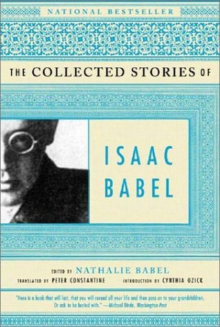 The Collected Stories of Isaac Babel by Isaac Babel, Nathalie Babel, Peter Constantine, Cynthia Ozick