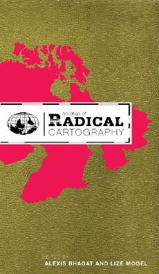 An Atlas of Radical Cartography by Heather Rogers, Trevor Paglen, Lize Mogel