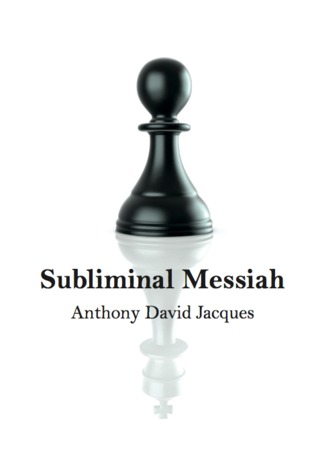Subliminal Messiah by Anthony David Jacques