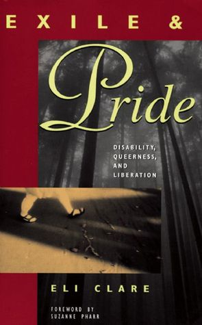 Exile and Pride: Disability, Queerness, and Liberation by Eli Clare, Suzanne Pharr