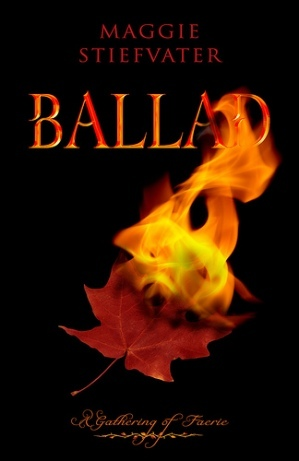 Ballad: A Gathering of Faerie by Maggie Stiefvater