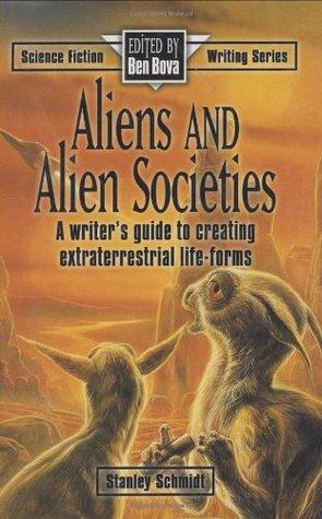 Aliens and Alien Societies by Stanley Schmidt, Ben Bova