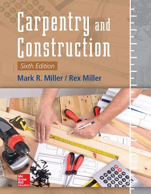 Carpentry and Construction, Sixth Edition by Mark R. Miller, Rex Miller