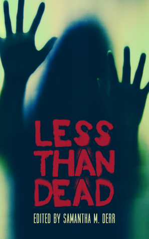 Less Than Dead by Kara Race-Moore, Samantha M. Derr, Adele Gardner, B.A. Huntley, Helena Maeve, Meredith Katz, Alex Stitt, Dmitri Dene, Cora Walker