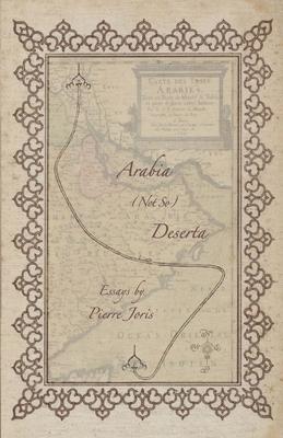Arabia (not so) Deserta: Essays on Maghrebi & Mashreqi Writing & Culture by Pierre Joris
