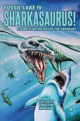 Fossil Lake IV: Sharkasaurus by Christine Morgan, Emma Tonkin, Amber Fallon, Ken Goldman, David Barbee, Oliver Smith, Justin Short