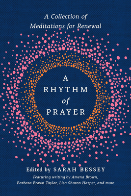 A Rhythm of Prayer: A Collection of Meditations for Renewal by Sarah Bessey