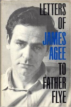 Letters of James Agee to Father Flye by James Agee, James Harold Flye