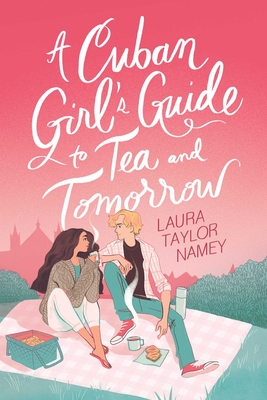 A Cuban Girl's Guide to Tea and Tomorrow by Laura Taylor Namey