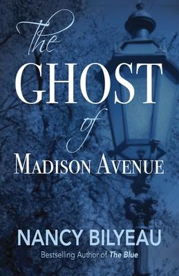 The Ghost of Madison Avenue: A Novella by Nancy Bilyeau