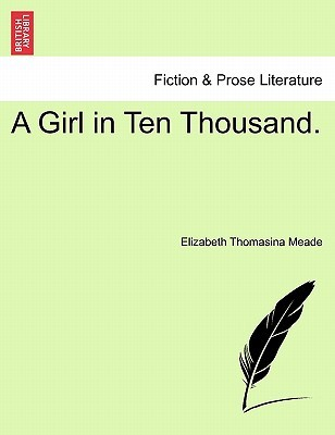 A Girl in Ten Thousand by L.T. Meade