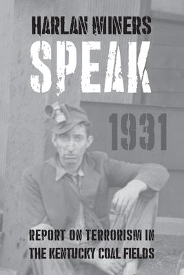Harlan Miners Speak: Report on Terrorism in the Kentucky Coal Fields by Sherwood Anderson, Theodore Dreiser, John Dos Passos