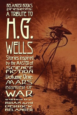 A Tribute to H.G. Wells, Stories Inspired by the Master of Science Fiction Volume 1: Mars: Bringer of War by Richard Paolinelli, Michael D. Winkle