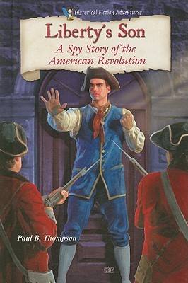 Liberty's Son: A Spy Story of the American Revolution by Paul B. Thompson