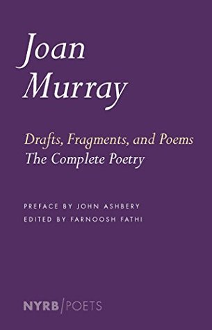 Drafts, Fragments, and Poems: The Complete Poetry (NYRB Poets) by Farnoosh Fathi, John Ashbery, Joan Vincent Murray