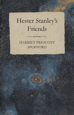 Hester Stanley's Friends by Harriet Prescott Spofford