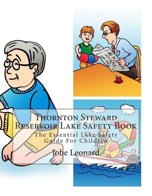 Thornton Steward Reservoir Lake Safety Book: The Essential Lake Safety Guide For Children by Jobe Leonard