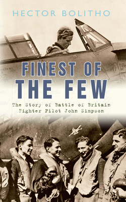 Finest of the Few: The Story of Battle of Britain Fighter Pilot John Simpson by Hector Bolitho