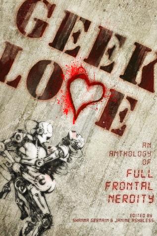 Geek Love by Janine Ashbless, Shanna Germain, Camille Alexa, Haralambi Markov