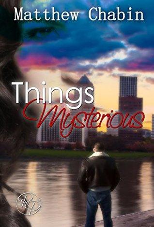 Things Mysterious: A Dark Romantic Suspense by Matthew Chabin