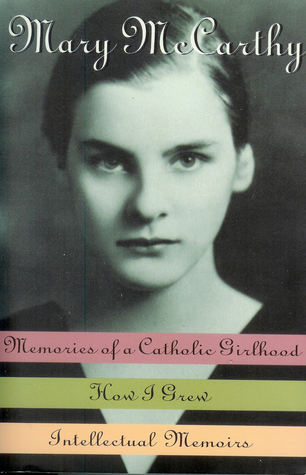 Memories of a Catholic Girlhood /How I Grew/Intellectual Memoirs by Mary McCarthy