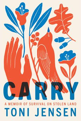 Carry: A Memoir of Survival on Stolen Land by Toni Jensen