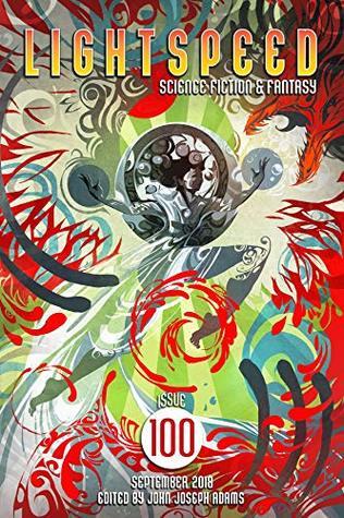 Lightspeed Magazine, September 2018 (Issue 100) by John Joseph Adams, Sofia Samatar, Carrie Vaughn, Seanan McGuire, Charlie Jane Anders, A. Merc Rustad, Adam-Troy Castro, Ken Liu, Charles Yu