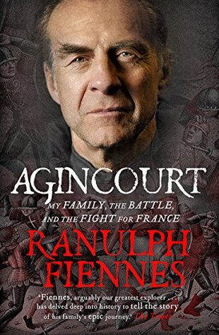 Agincourt: My Family, the Battle and the Fight for France by Ranulph Fiennes