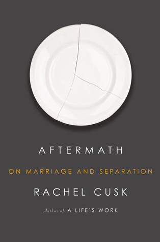 Aftermath: On Marriage and Separation by Rachel Cusk