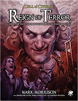 Reign of Terror: Epic Call of Cthulhu Adventures in Revolutionary France by Darren Watson, Mike Mason, James Coquillat, Penelope Love, Mark Morrison