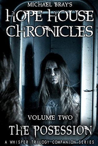 Hope House Chronicles volume II: The Possession by Michael Bray