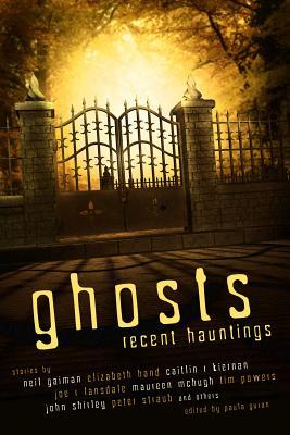 Ghosts: Recent Hauntings by Caitlin R. Kiernan, Elizabeth Hand, Neil Gaiman