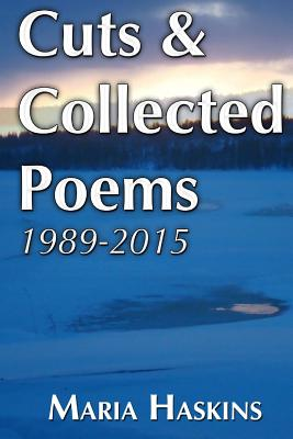 Cuts & Collected Poems 1989 - 2015 by Maria Haskins