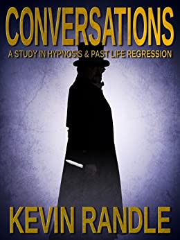 Conversations - A Study in Hypnosis & Past Life Regression by Kevin D. Randle