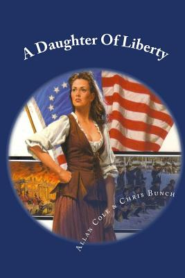 A Daughter Of Liberty: Book #2 Of The Shannon Trilogy by Allan Cole, Chris Bunch