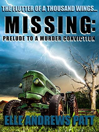 Missing: Prelude To A Murder Conviction by Elle Andrews Patt, Charles A. Cornell