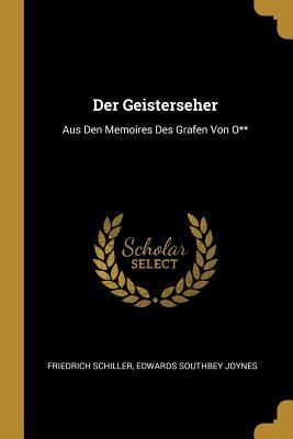 Der Geisterseher: Aus Den Memoires Des Grafen Von O** by Friedrich Schiller, Edwards Southbey Joynes