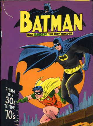 Batman: From the 30's to the 70's by Dennis O'Neil, E. Nelson Bridwell, Dick Giordano, Neal Adams