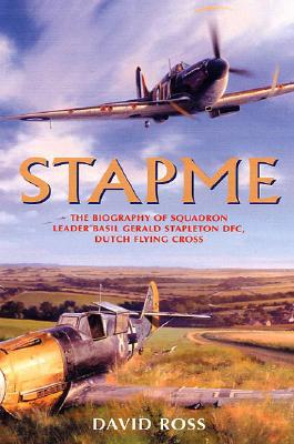 Stapme: The Biography of Squadron Leader Basil Gerald Stapleton Dfc, Dfc (Dutch) by David Ross