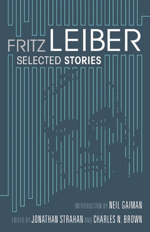 Selected Stories by Jonathan Strahan, Fritz Leiber, Neil Gaiman, Charles N. Brown